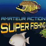 Amateur Action: Super Fishing